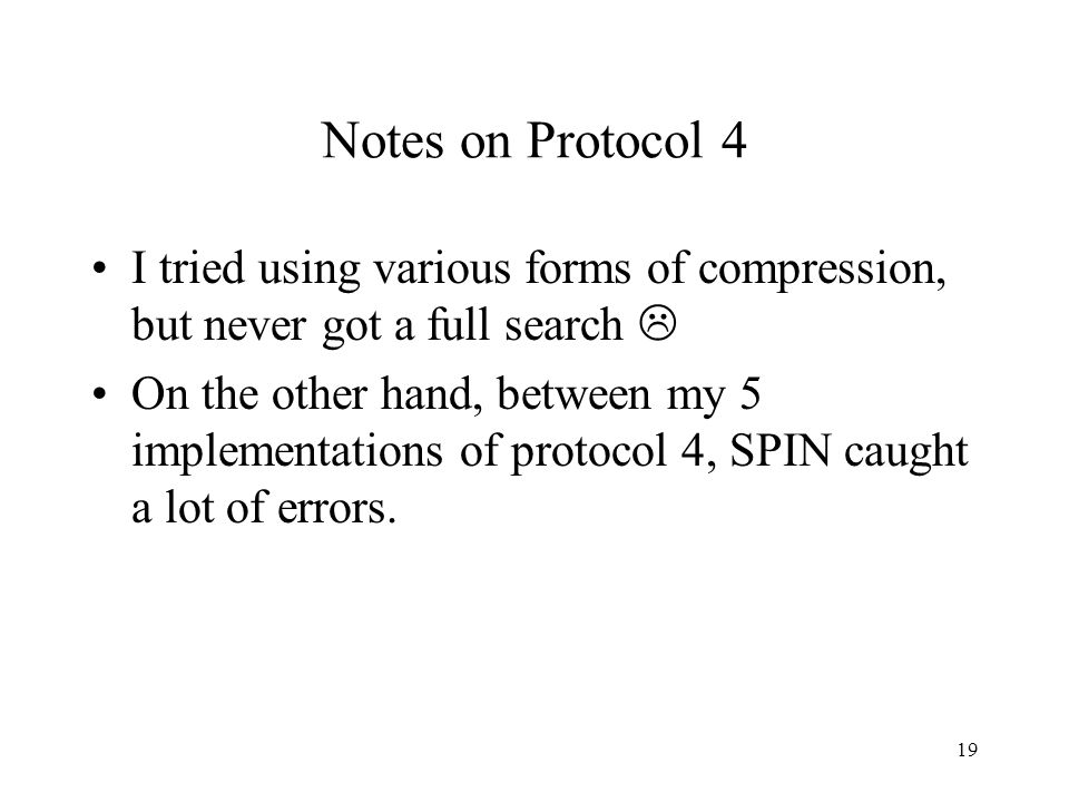 19 Notes on Protocol 4 I tried using various forms of compression, but never got a full search On the other hand, between my 5 implementations of prot