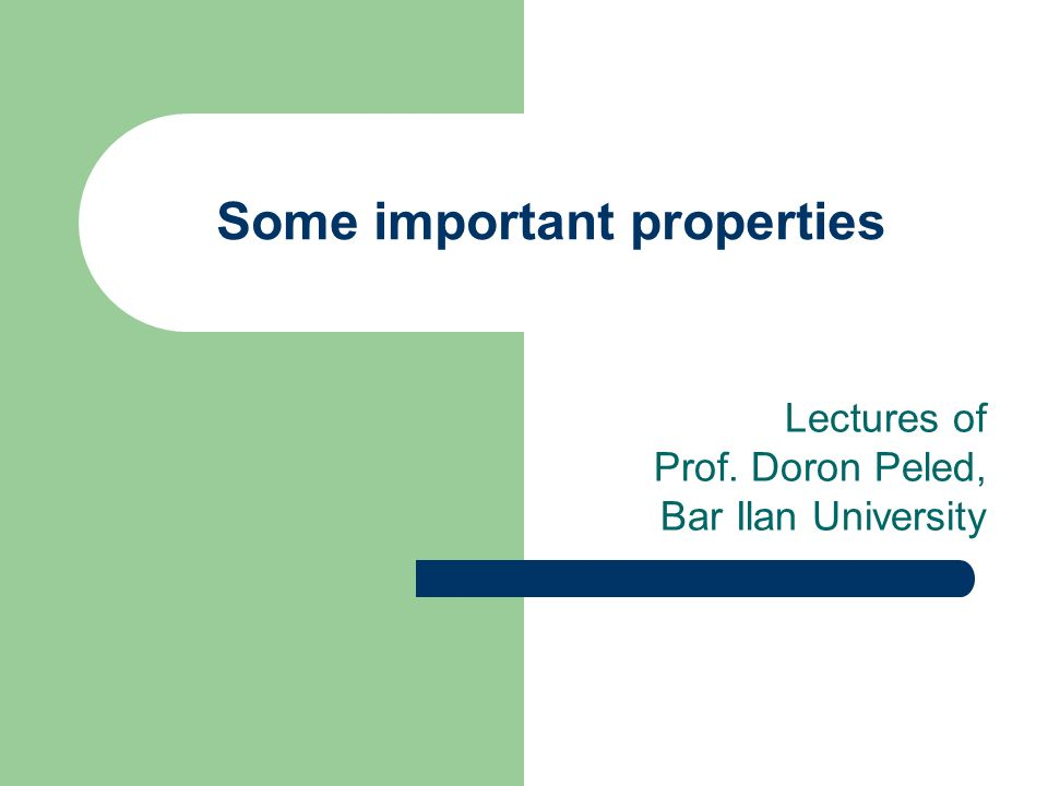 Some important properties Lectures of Prof. Doron Peled, Bar Ilan University