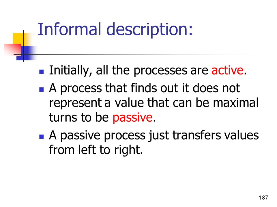187 Informal description: Initially, all the processes are active. A process that finds out it does not represent a value that can be maximal turns to