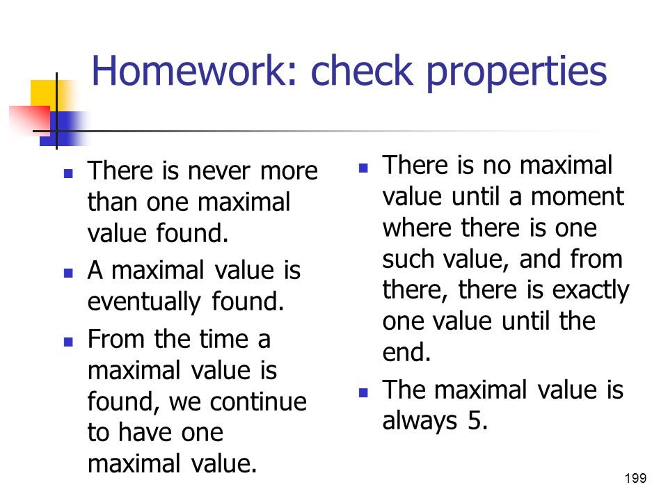 199 Homework: check properties There is never more than one maximal value found. A maximal value is eventually found. From the time a maximal value is