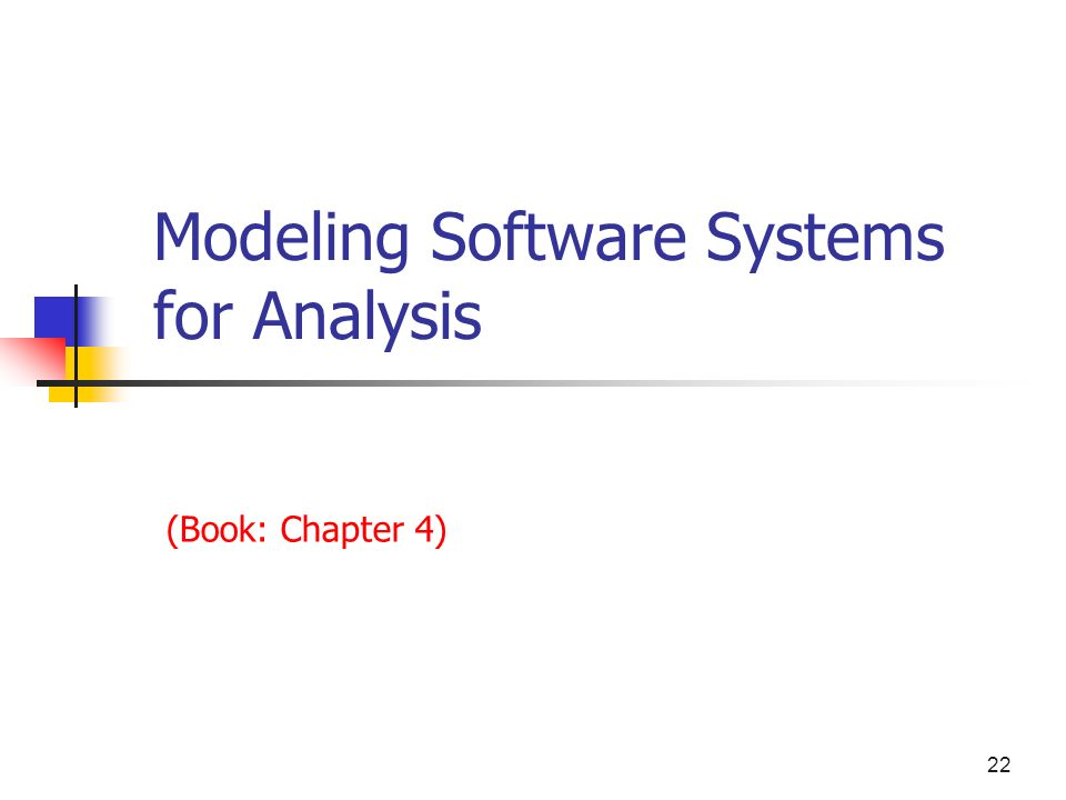22 Modeling Software Systems for Analysis (Book: Chapter 4)