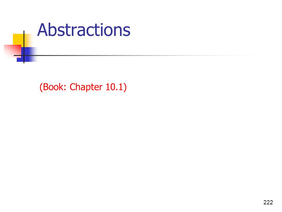 222 Abstractions (Book: Chapter 10.1)