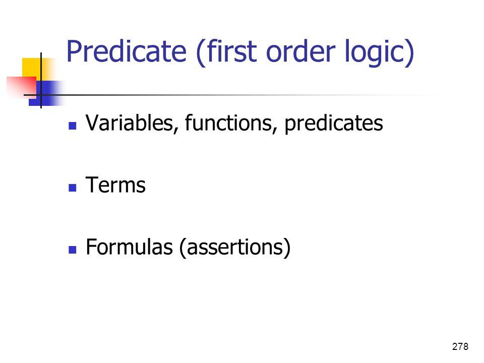 278 Predicate (first order logic) Variables, functions, predicates Terms Formulas (assertions)