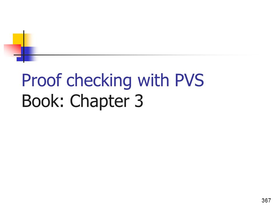 367 Proof checking with PVS Book: Chapter 3