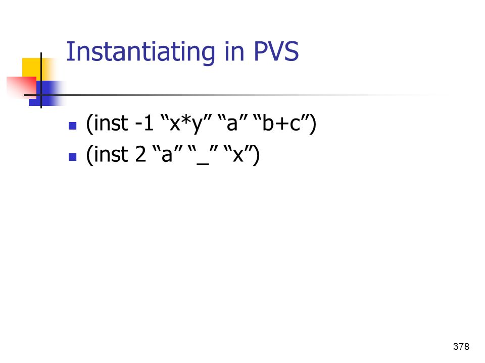 378 Instantiating in PVS (inst -1 x*y a b+c) (inst 2 a _ x)