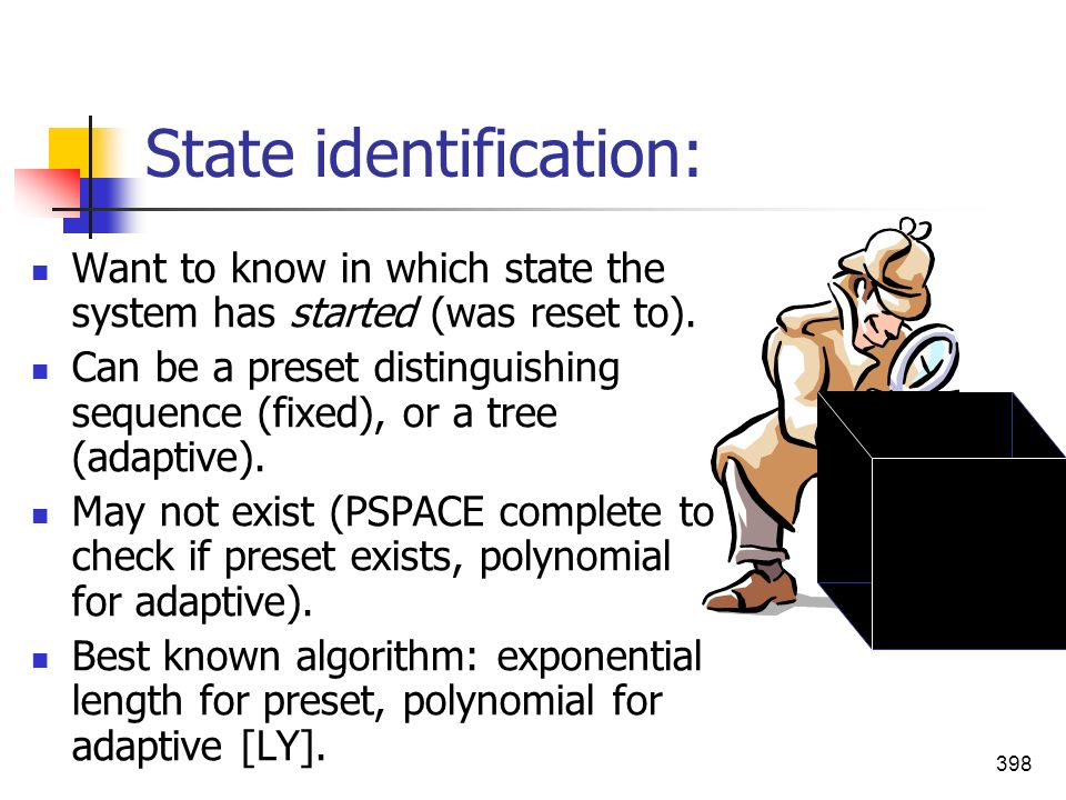 398 State identification: Want to know in which state the system has started (was reset to). Can be a preset distinguishing sequence (fixed), or a tre