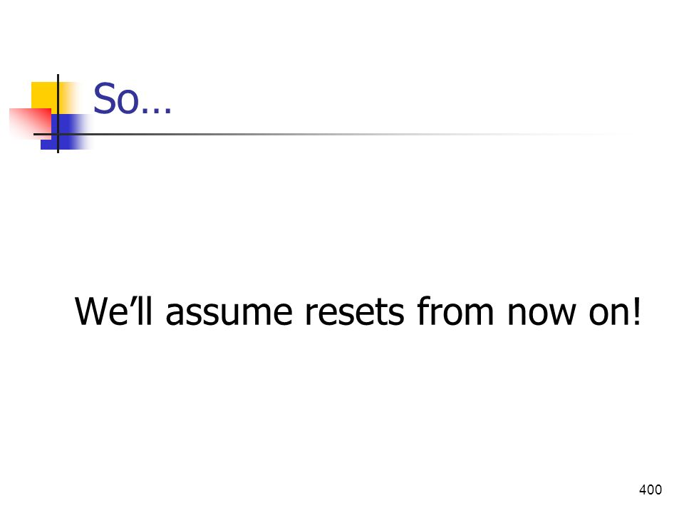 400 So… Well assume resets from now on!