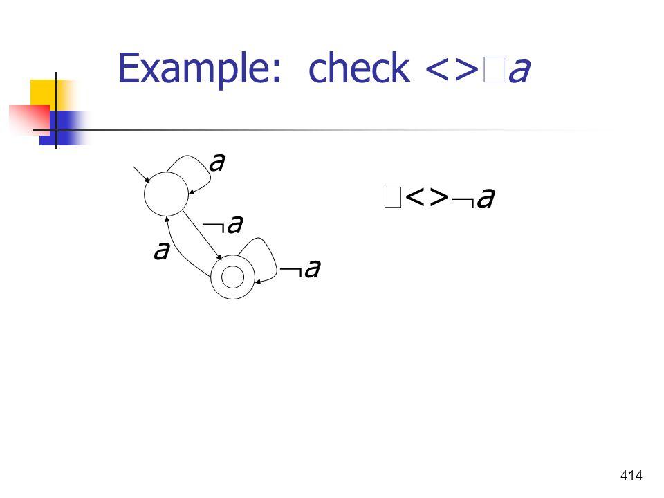 414 Example: check <> a a a a a <> a