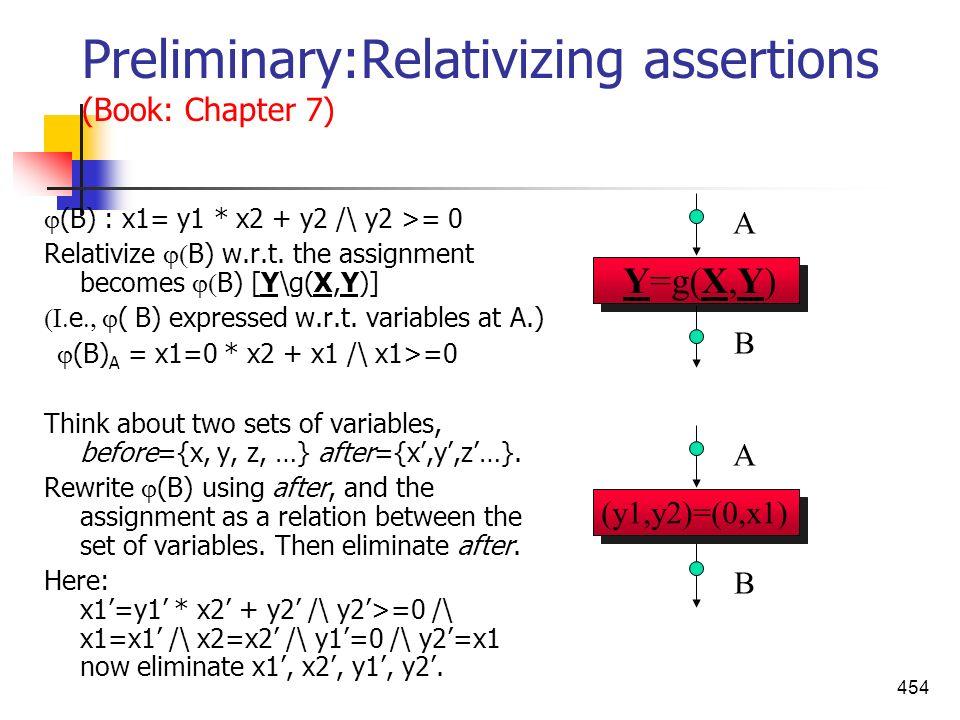 454 Preliminary:Relativizing assertions (Book: Chapter 7) (B) : x1= y1 * x2 + y2 /\ y2 >= 0 Relativize B) w.r.t. the assignment becomes B) [Y\g(X,Y)]