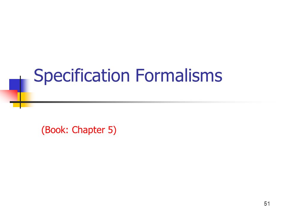 51 Specification Formalisms (Book: Chapter 5)