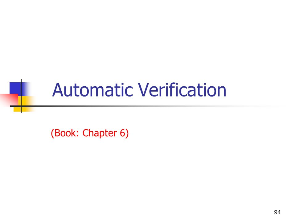 94 Automatic Verification (Book: Chapter 6)