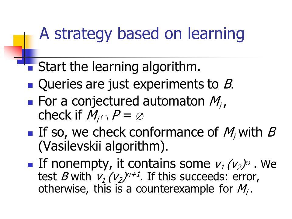 Learning an automaton Use Angluins algorithm for learning an automaton.