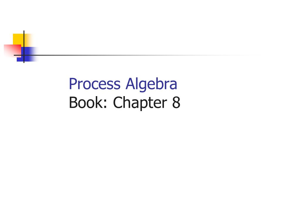 Process Algebra Book: Chapter 8
