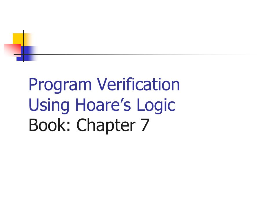 Program Verification Using Hoares Logic Book: Chapter 7