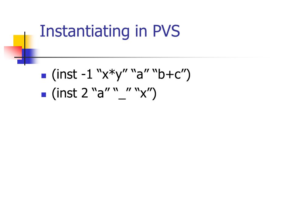 Instantiating in PVS (inst -1 x*y a b+c) (inst 2 a _ x)