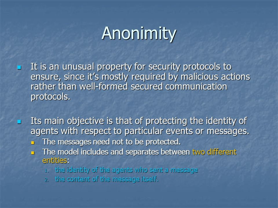 Anonimity It is an unusual property for security protocols to ensure, since its mostly required by malicious actions rather than well-formed secured c