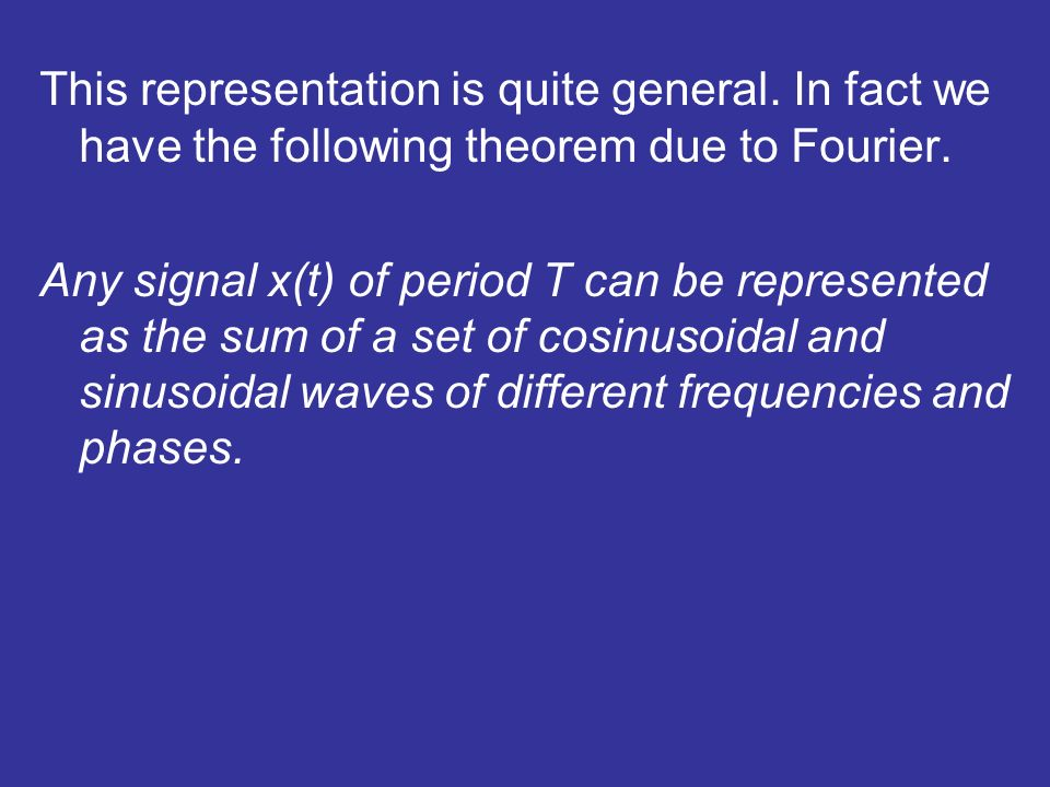 This representation is quite general. In fact we have the following theorem due to Fourier.