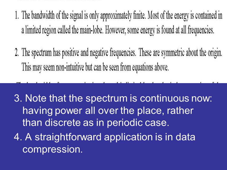 3. Note that the spectrum is continuous now: having power all over the place, rather than discrete as in periodic case. 4. A straightforward applicati
