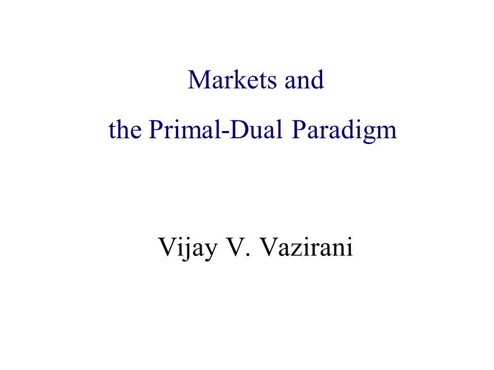 Algorithmic Game Theory and Internet Computing Vijay V. Vazirani Markets and the Primal-Dual Paradigm