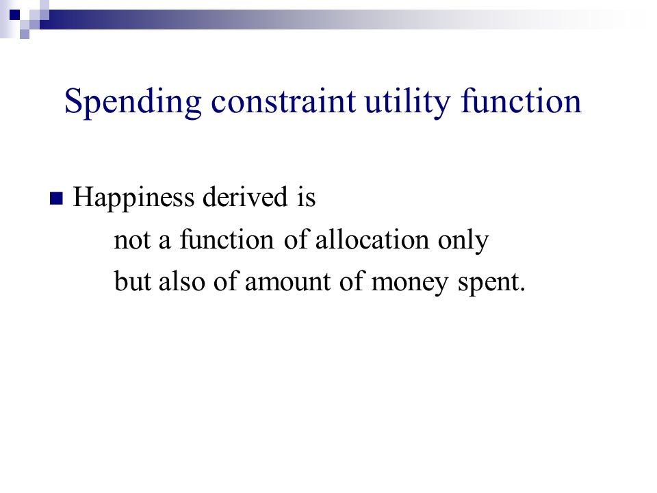Spending constraint utility function Happiness derived is not a function of allocation only but also of amount of money spent.