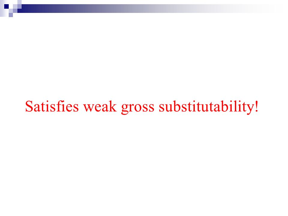 Satisfies weak gross substitutability!