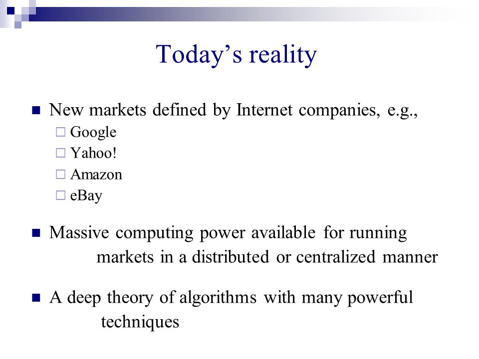 New markets defined by Internet companies, e.g., Google Yahoo! Amazon eBay Massive computing power available for running markets in a distributed or c