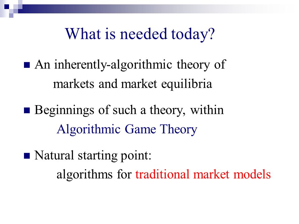 What is needed today? An inherently-algorithmic theory of markets and market equilibria Beginnings of such a theory, within Algorithmic Game Theory Na