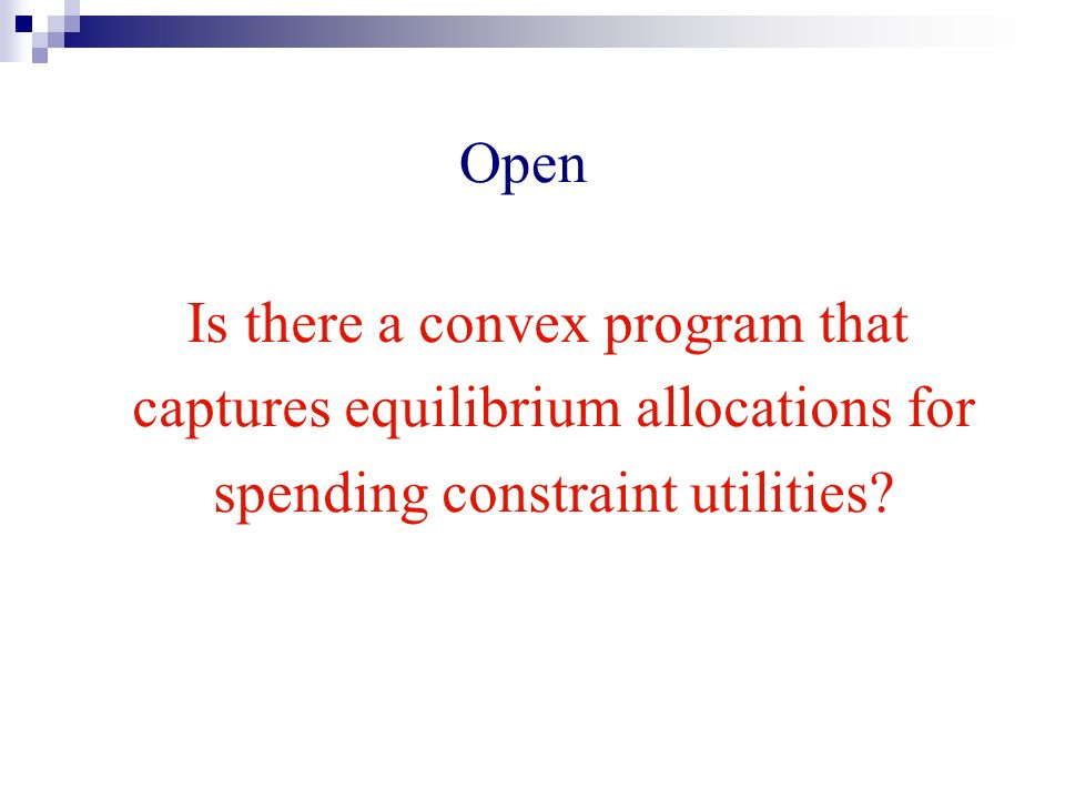 Open Is there a convex program that captures equilibrium allocations for spending constraint utilities?