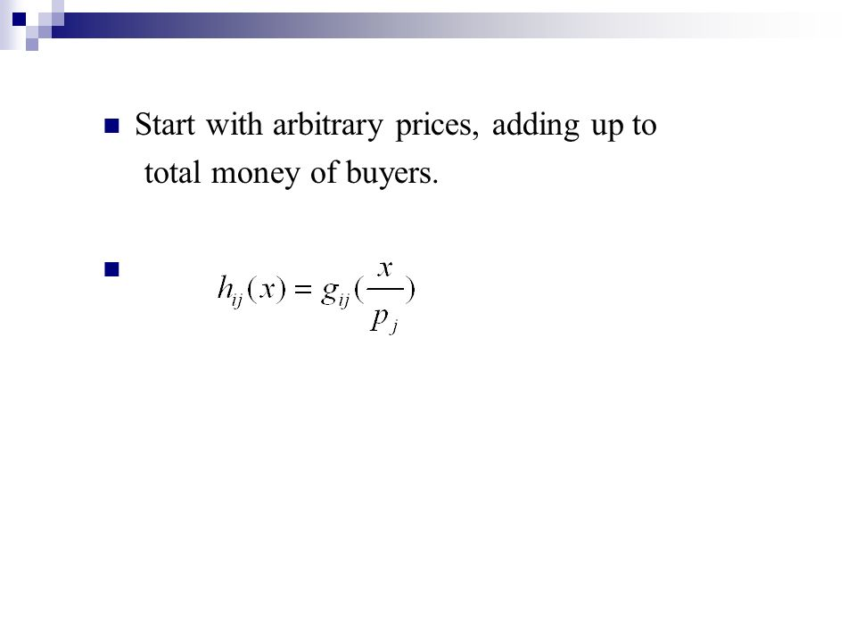 Start with arbitrary prices, adding up to total money of buyers.