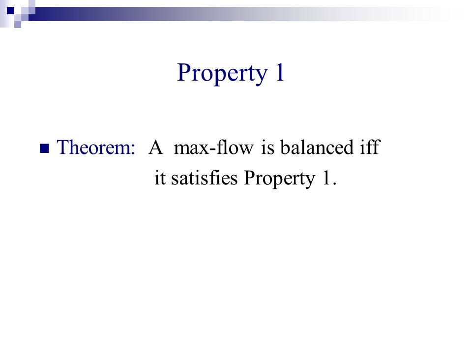 Property 1 Theorem: A max-flow is balanced iff it satisfies Property 1.