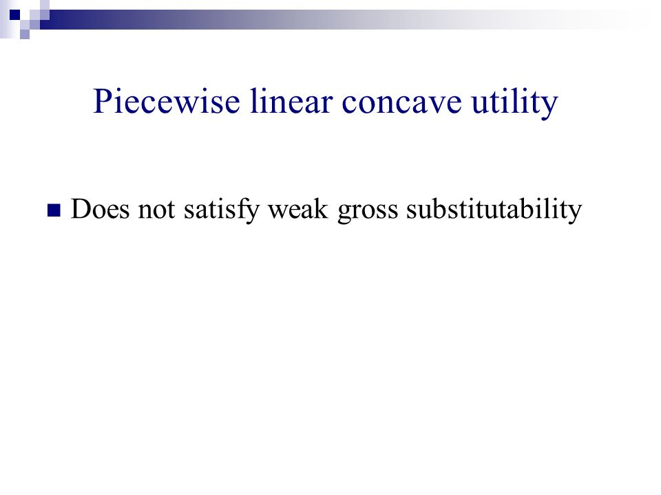 Piecewise linear concave utility Does not satisfy weak gross substitutability