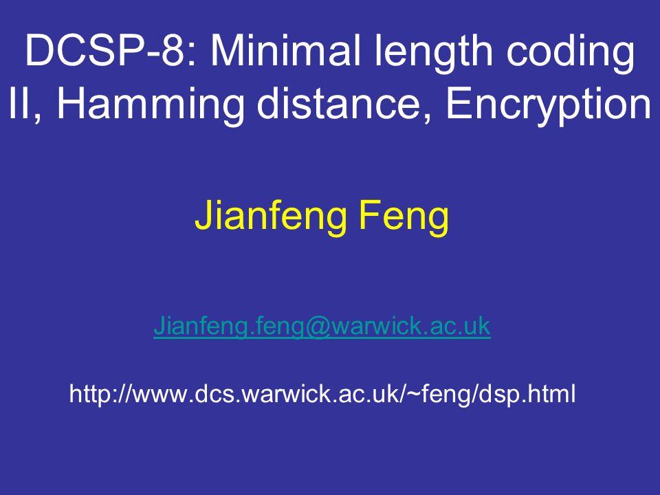 DCSP-8: Minimal length coding II, Hamming distance, Encryption Jianfeng Feng Jianfeng.feng@warwick.ac.uk http://www.dcs.warwick.ac.uk/~feng/dsp.html