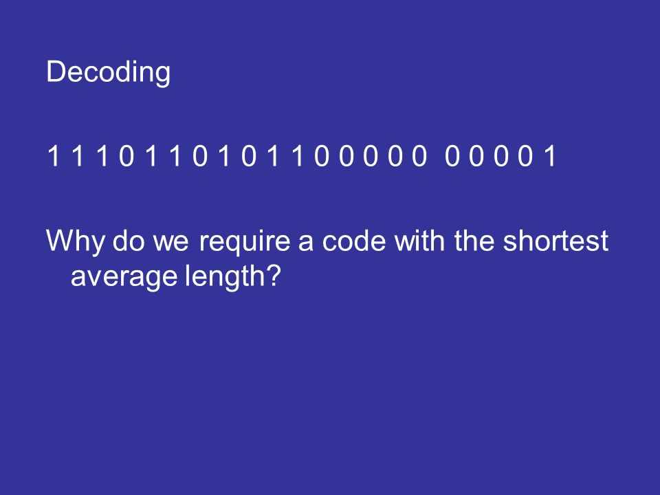 Decoding 1 1 1 0 1 1 0 1 0 1 1 0 0 0 0 0 0 0 0 0 1 Why do we require a code with the shortest average length