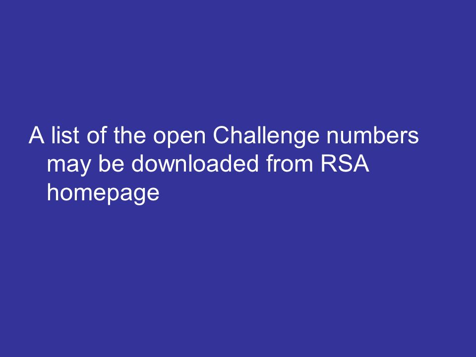 A list of the open Challenge numbers may be downloaded from RSA homepage