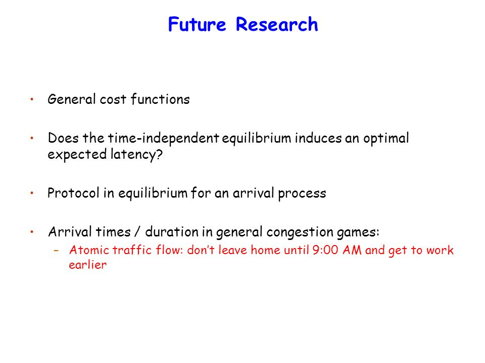 Future Research General cost functions Does the time-independent equilibrium induces an optimal expected latency.