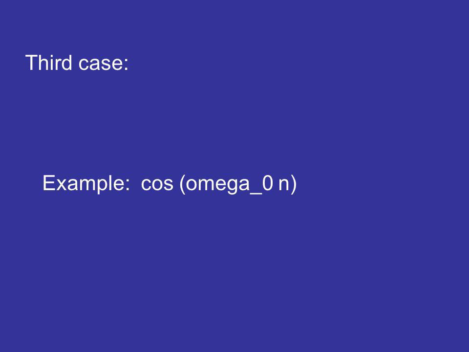 Third case: Example: cos (omega_0 n)