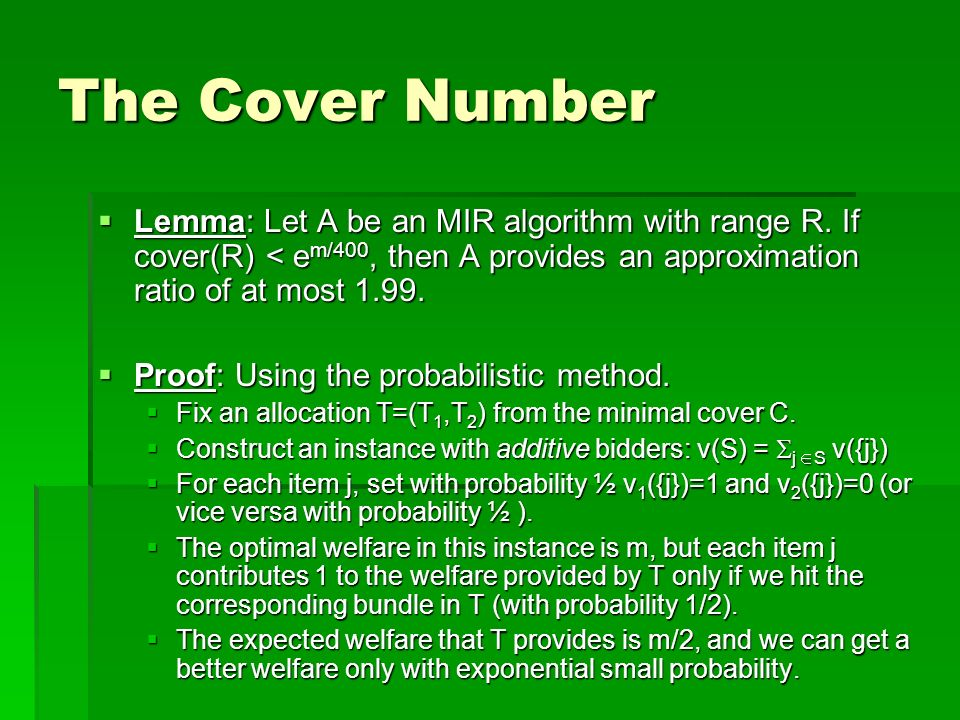 The Cover Number Lemma: Let A be an MIR algorithm with range R. If cover(R) < e m/400, then A provides an approximation ratio of at most 1.99. Lemma: