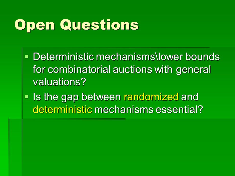 Open Questions Deterministic mechanisms\lower bounds for combinatorial auctions with general valuations? Deterministic mechanisms\lower bounds for com