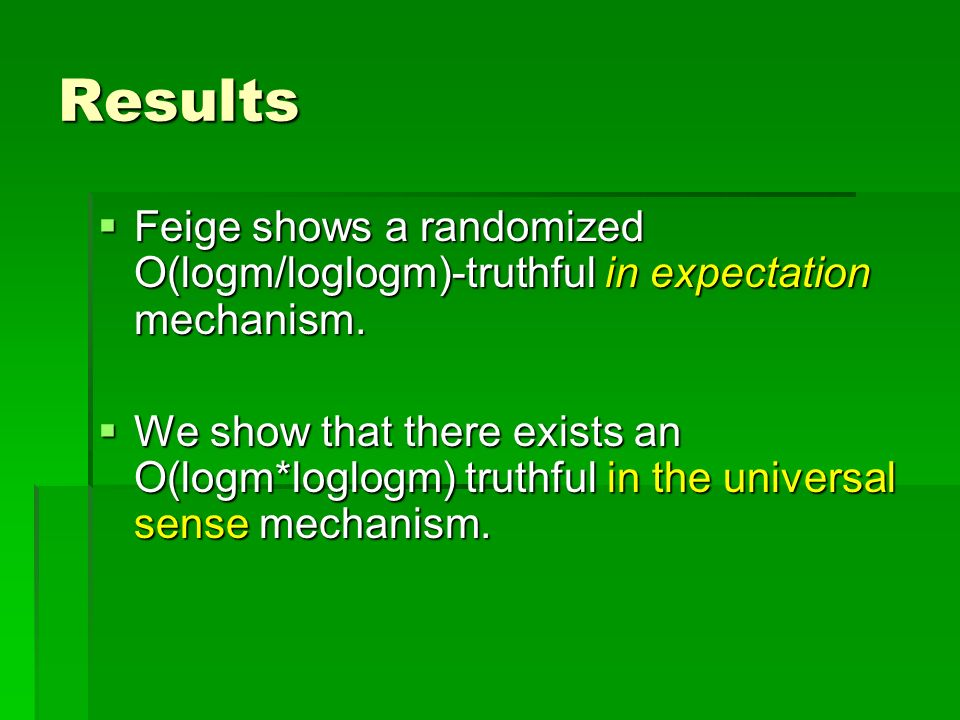 Results Feige shows a randomized O(logm/loglogm)-truthful in expectation mechanism. Feige shows a randomized O(logm/loglogm)-truthful in expectation m