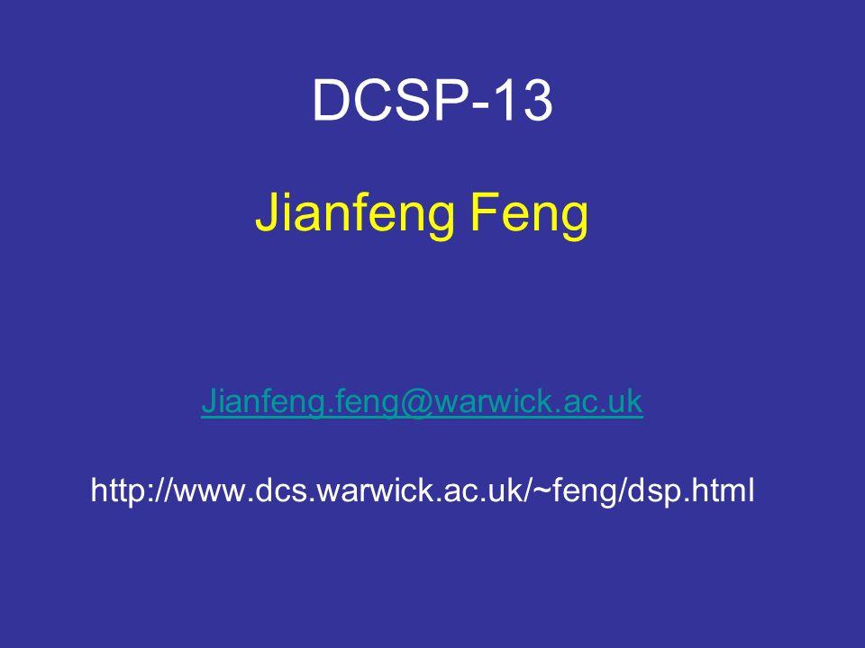 DCSP-13 Jianfeng Feng Jianfeng.feng@warwick.ac.uk http://www.dcs.warwick.ac.uk/~feng/dsp.html