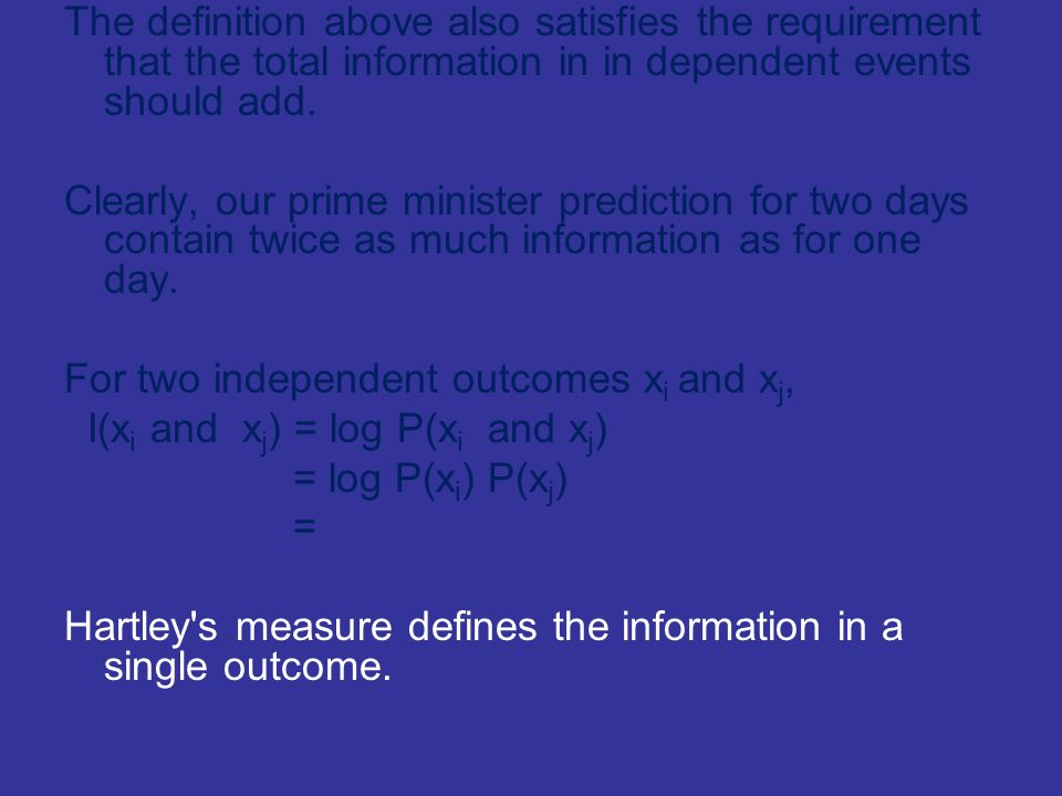 The definition above also satisfies the requirement that the total information in in dependent events should add.