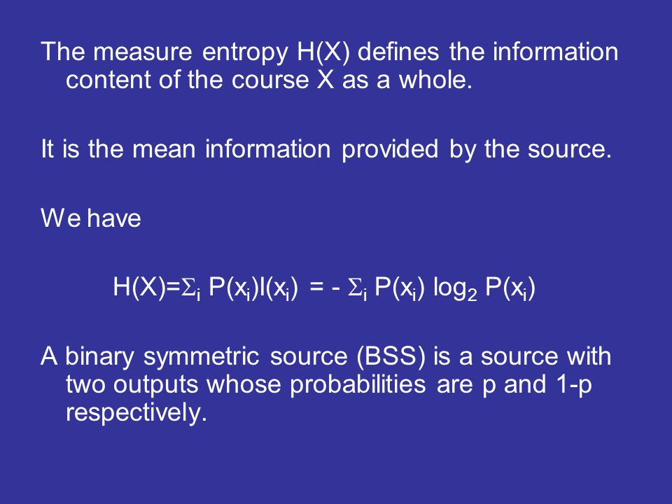 The measure entropy H(X) defines the information content of the course X as a whole.