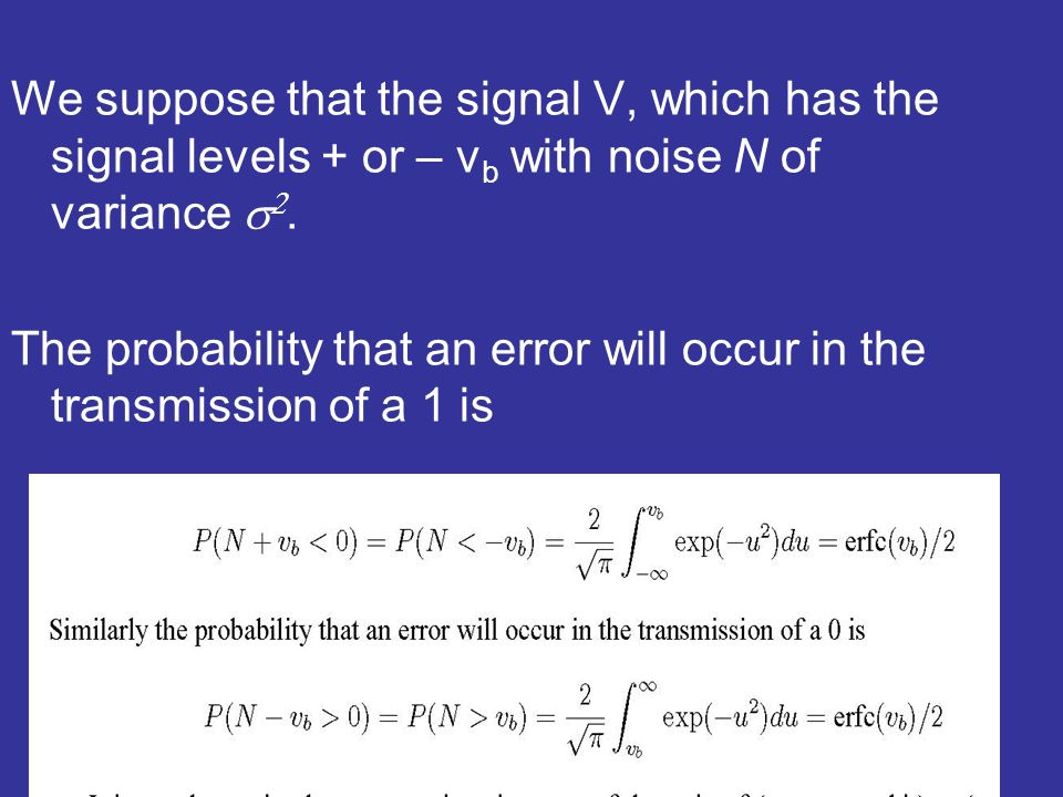 We suppose that the signal V, which has the signal levels + or – v b with noise N of variance.