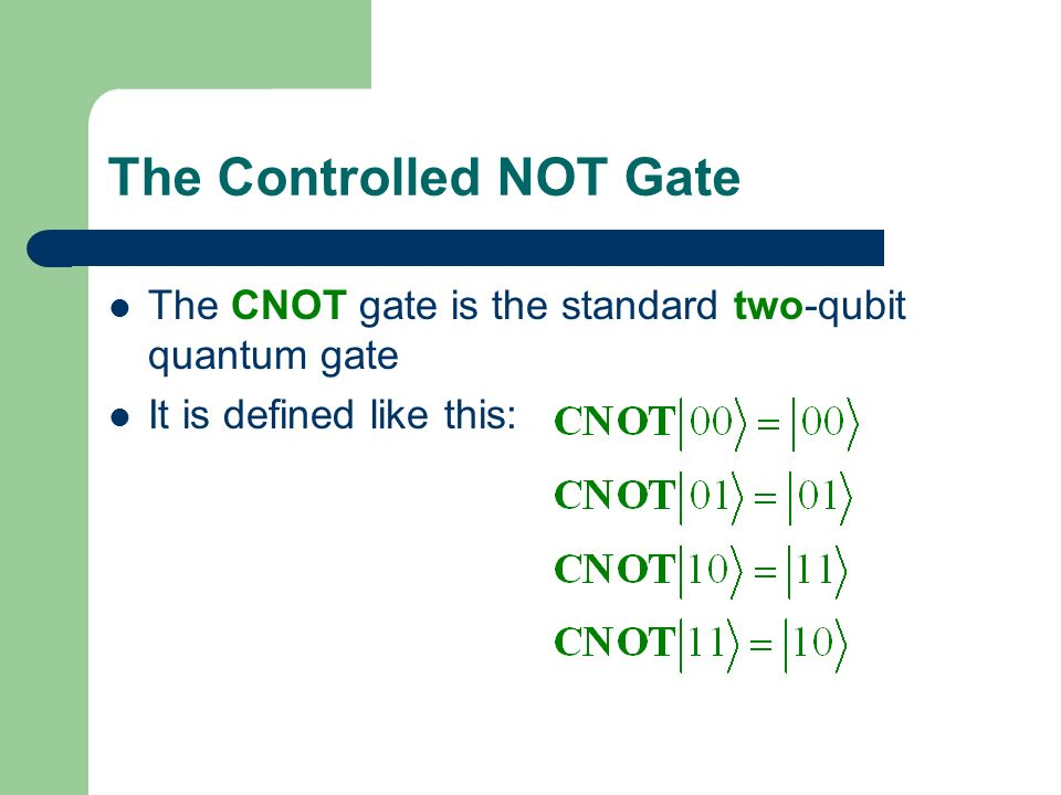 The Controlled NOT Gate The CNOT gate is the standard two-qubit quantum gate It is defined like this: