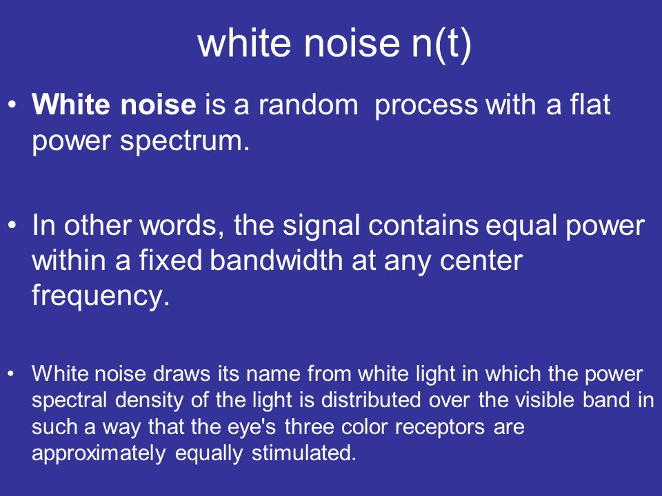 white noise n(t) White noise is a random process with a flat power spectrum.
