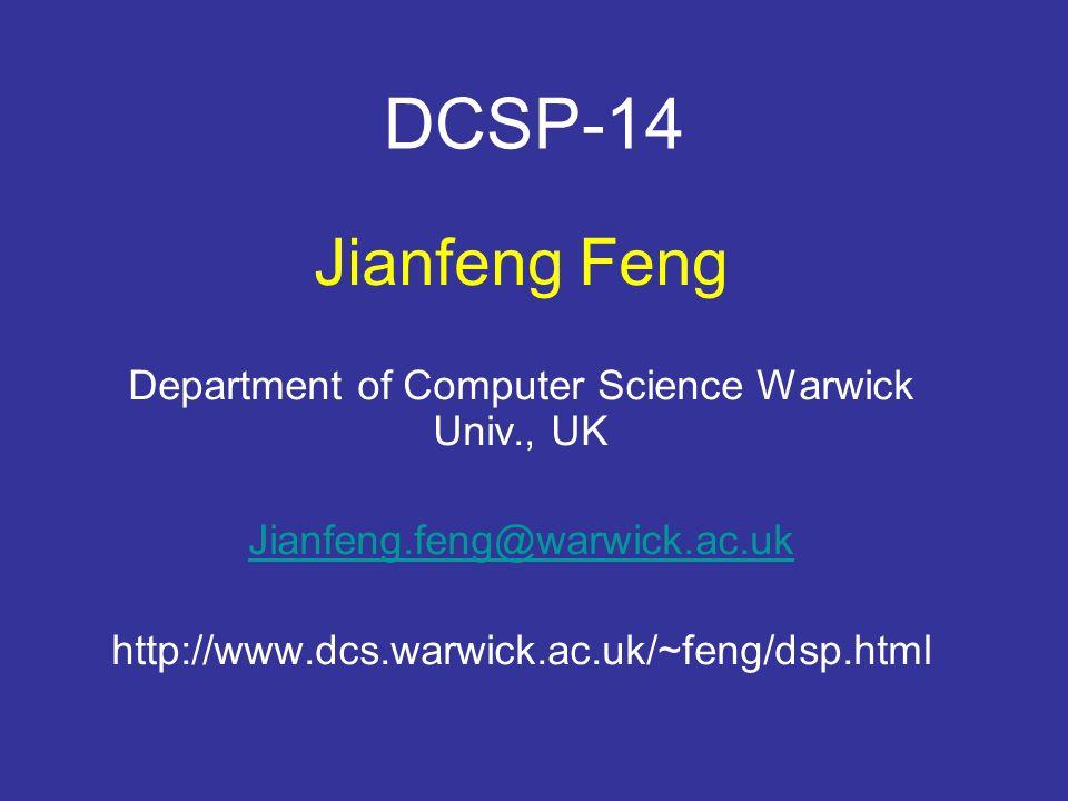 DCSP-14 Jianfeng Feng Department of Computer Science Warwick Univ., UK Jianfeng.feng@warwick.ac.uk http://www.dcs.warwick.ac.uk/~feng/dsp.html