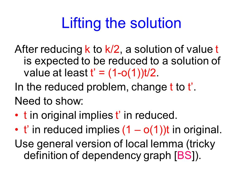 Lifting the solution After reducing k to k/2, a solution of value t is expected to be reduced to a solution of value at least t = (1-o(1))t/2.
