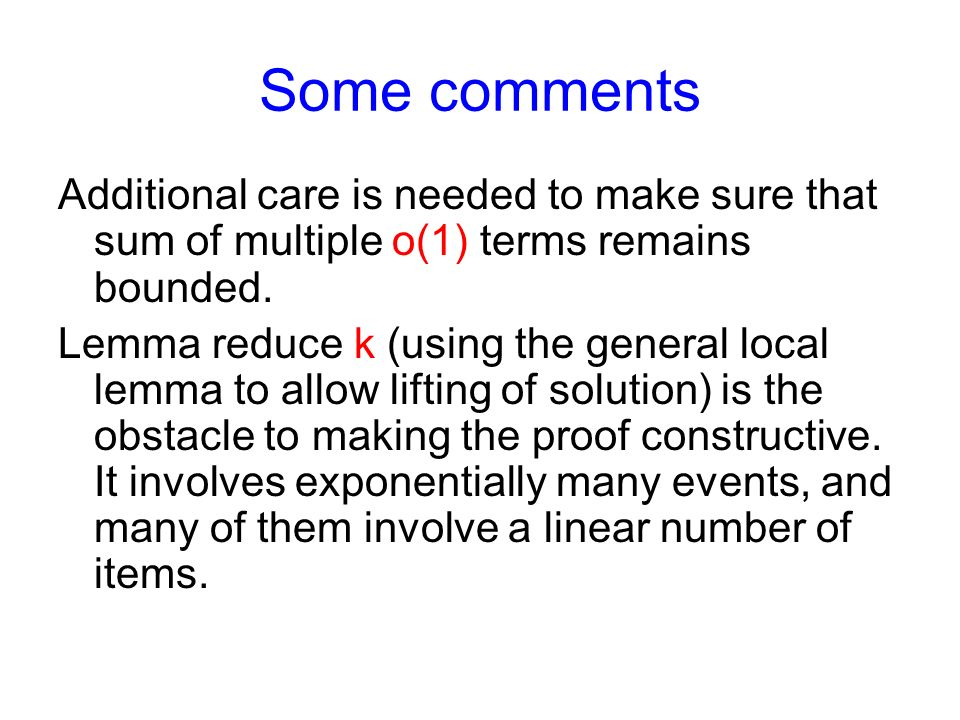 Some comments Additional care is needed to make sure that sum of multiple o(1) terms remains bounded.