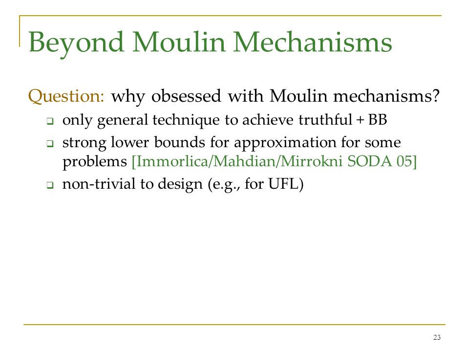 23 Beyond Moulin Mechanisms Question: why obsessed with Moulin mechanisms.