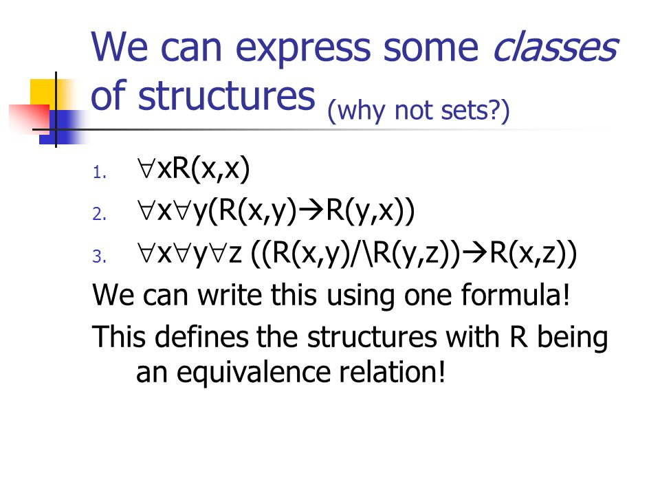 We can express some classes of structures (why not sets ) 1.